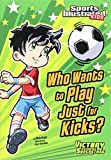 Who Wants to Play Just for Kicks? (Sports Illustrated Kids Victory...