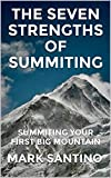 The Seven Strengths of Summiting: Summiting Your First Big Mountain